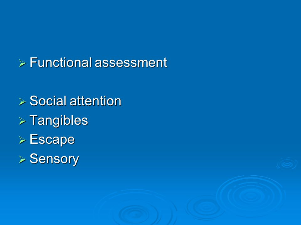 Functional assessment  Social attention  Tangibles  Escape  Sensory