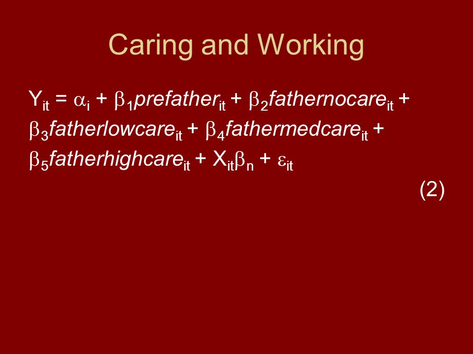 Caring and Working Y it =  i +  1 prefather it +  2 fathernocare it +  3 fatherlowcare it +  4 fathermedcare it +  5 fatherhighcare it + X it  n +  it (2)