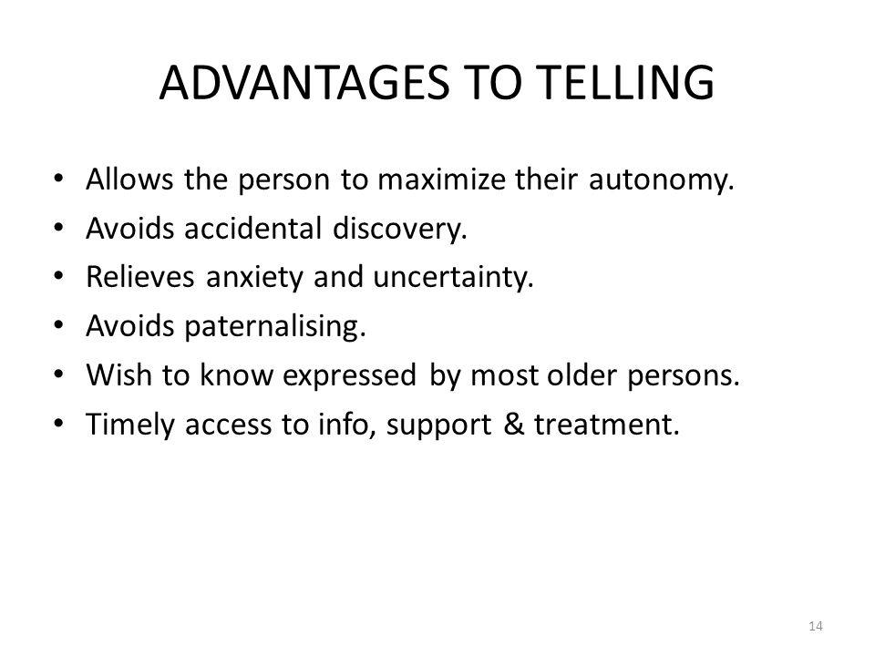 ADVANTAGES TO TELLING Allows the person to maximize their autonomy.
