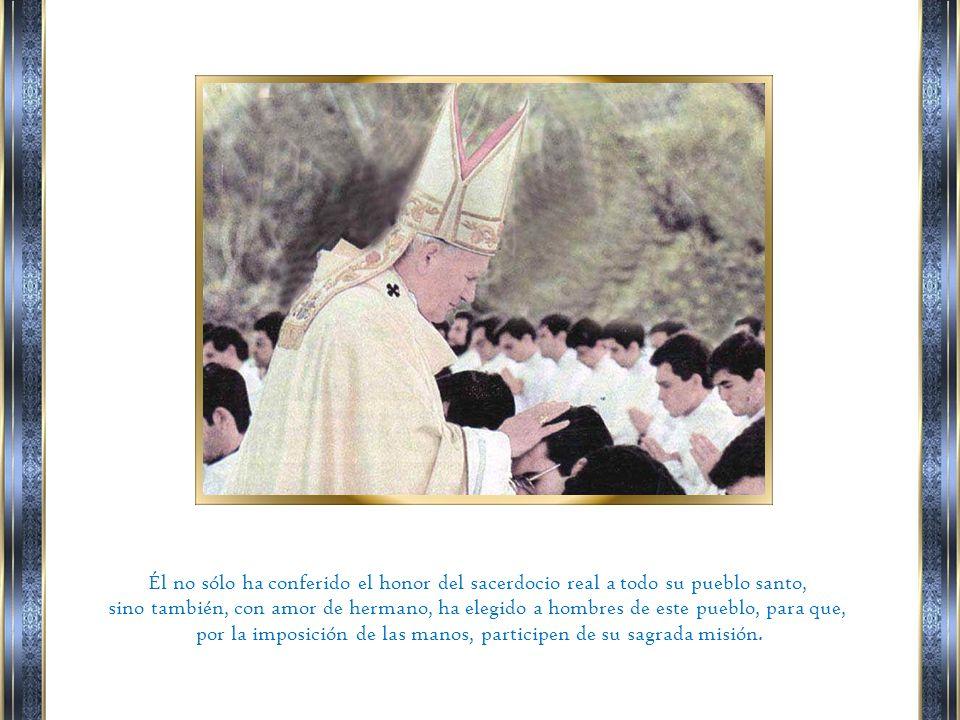 Para eso, antes de morir, ha elegido a unos hombres para que, en virtud del sacerdocio ministerial, bauticen, proclamen su palabra, perdonen los pecados y renueven su propio sacrificio, en beneficio y servicio de sus hermanos.