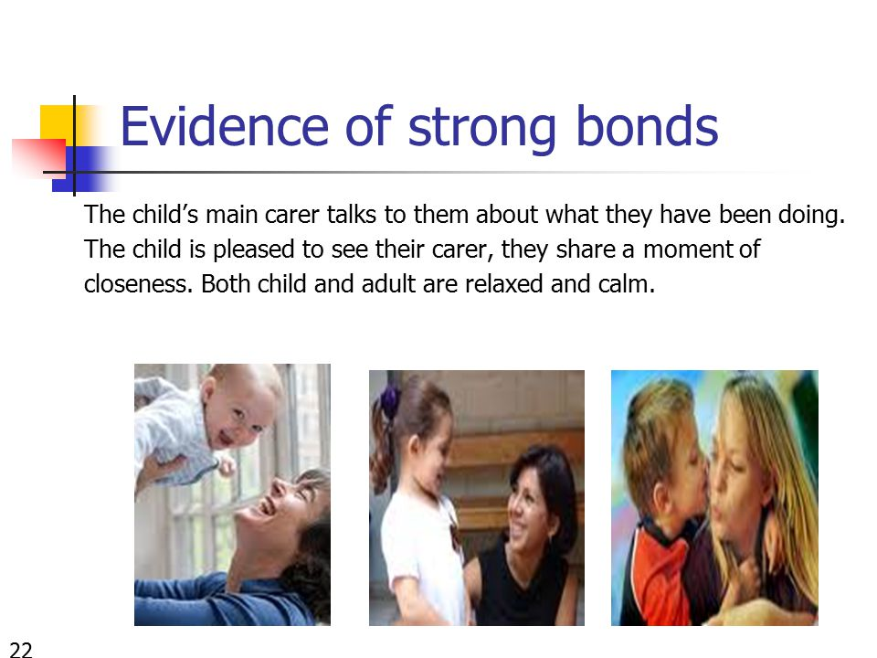 Evidence of strong bonds The child's main carer talks to them about what they have been doing.
