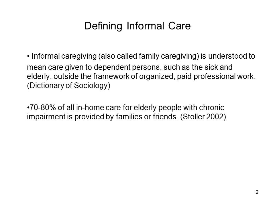 3 Factors Leading to Reliance on Informal Care 1.