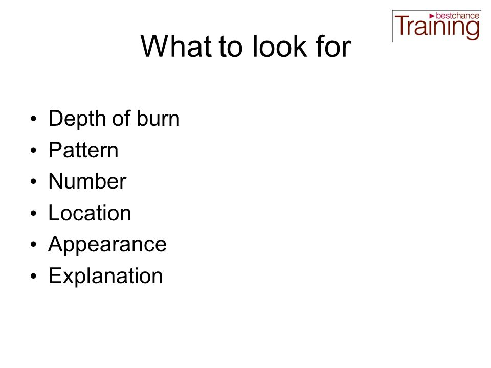 What to look for Depth of burn Pattern Number Location Appearance Explanation
