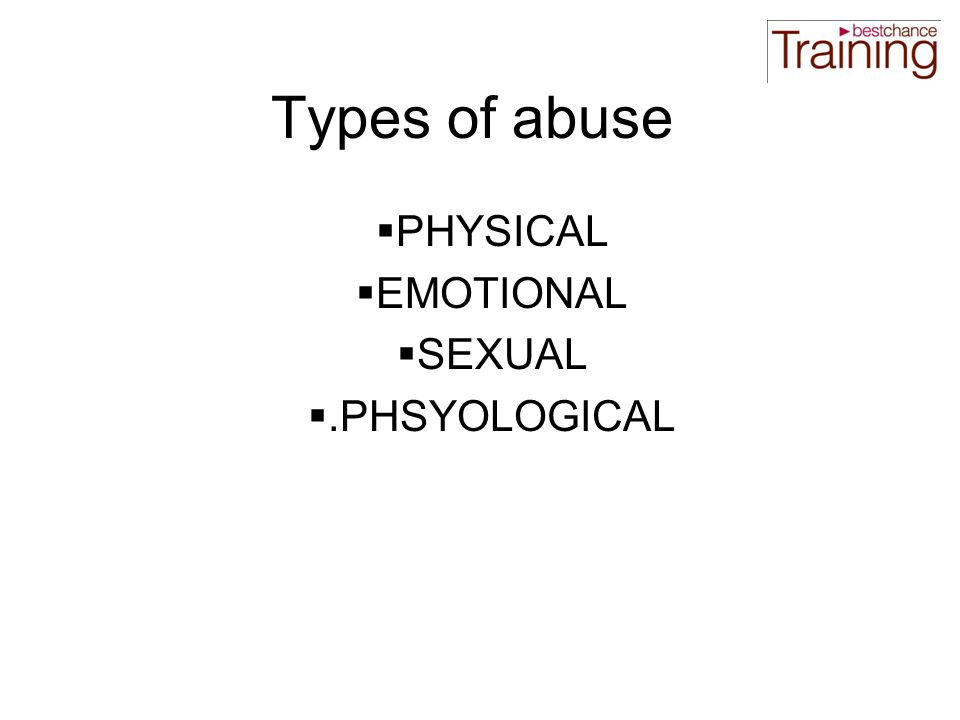 Types of abuse  PHYSICAL  EMOTIONAL  SEXUAL .PHSYOLOGICAL