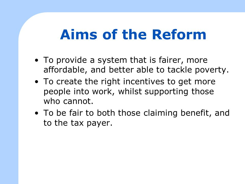 Current system Contributory benefits (for those who cannot work – based on NI contributions) Non-contributory benefits (for specific circumstances – needs based ) Means-tested benefits (for those whose income is still low)