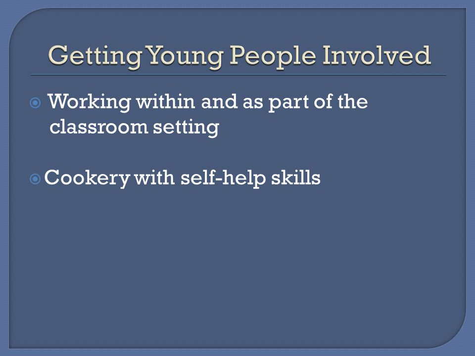  Working within and as part of the classroom setting  Cookery with self-help skills