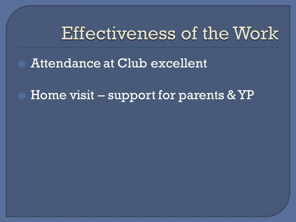  Attendance at Club excellent  Home visit – support for parents & YP