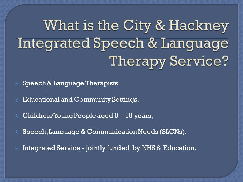  Speech & Language Therapists,  Educational and Community Settings,  Children/Young People aged 0 – 19 years,  Speech, Language & Communication Ne