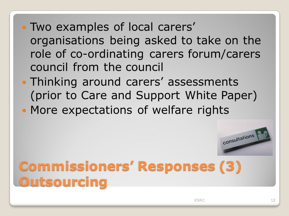 Commissioners' Responses (3) Outsourcing Two examples of local carers' organisations being asked to take on the role of co-ordinating carers forum/car