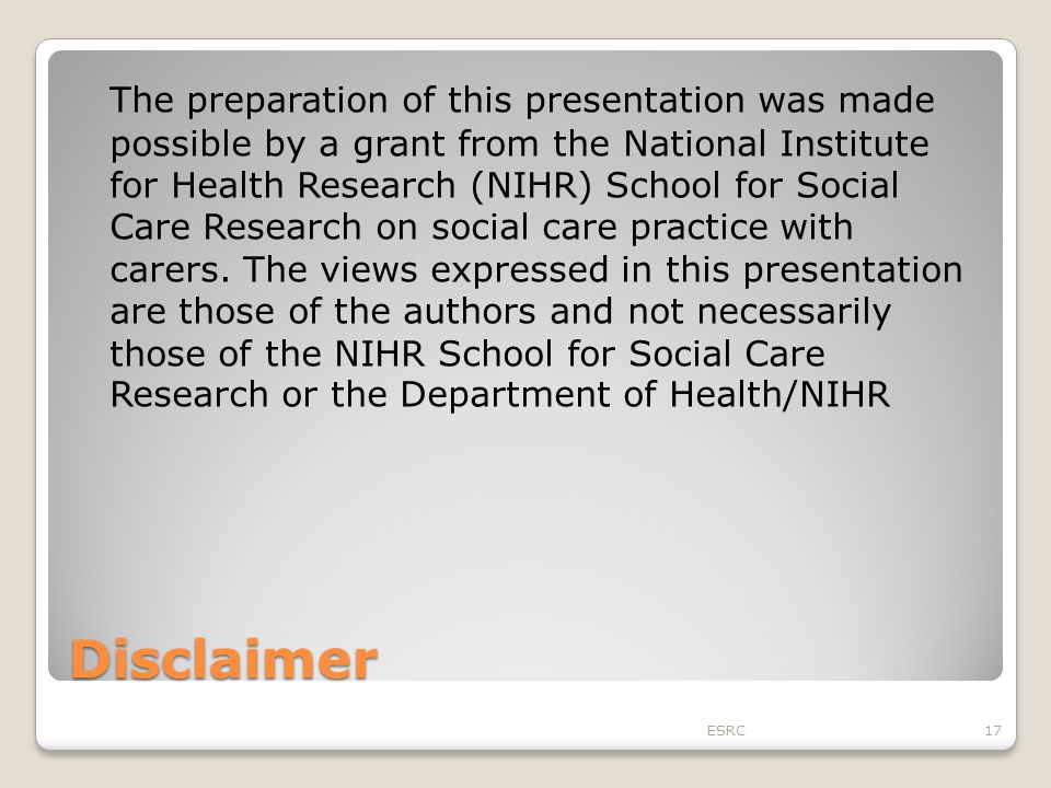 Disclaimer The preparation of this presentation was made possible by a grant from the National Institute for Health Research (NIHR) School for Social