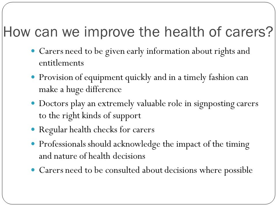 How can we improve the health of carers.
