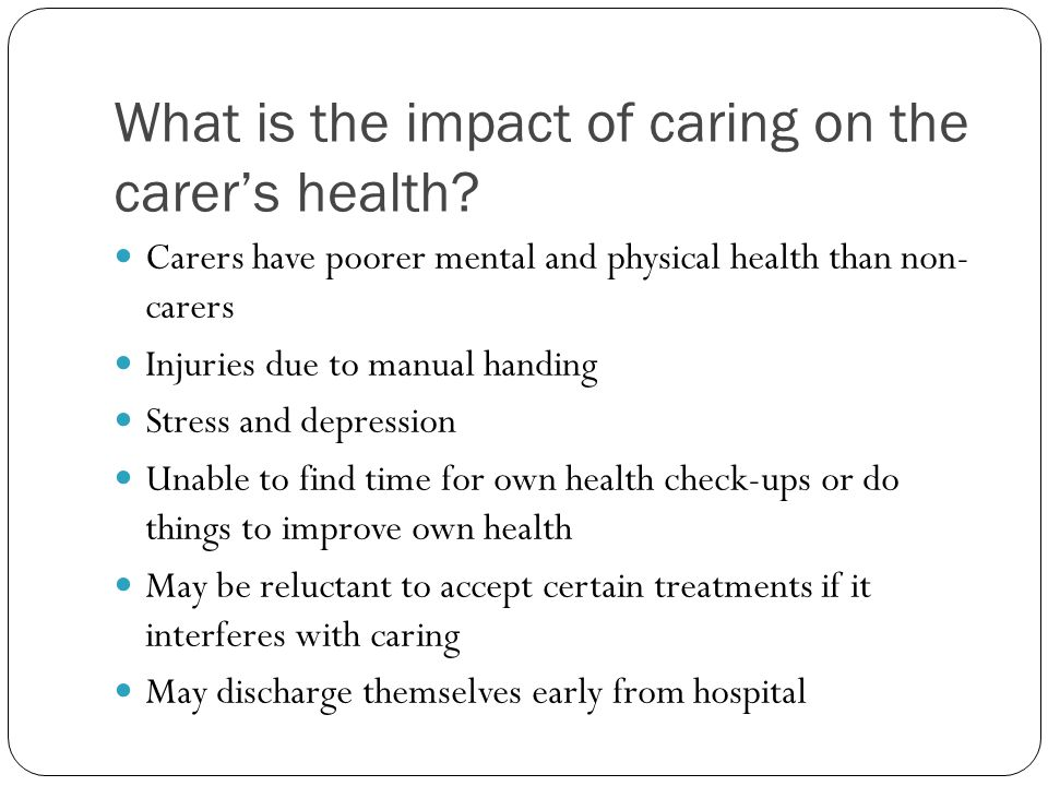 What is the impact of caring on the carer's health.