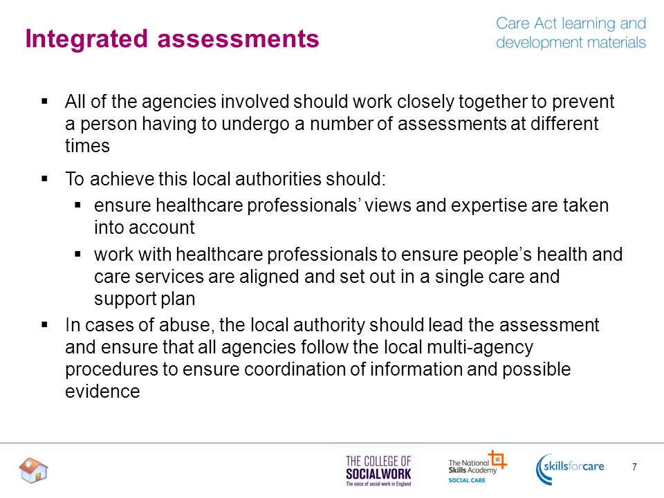 Integrated assessments  All of the agencies involved should work closely together to prevent a person having to undergo a number of assessments at di