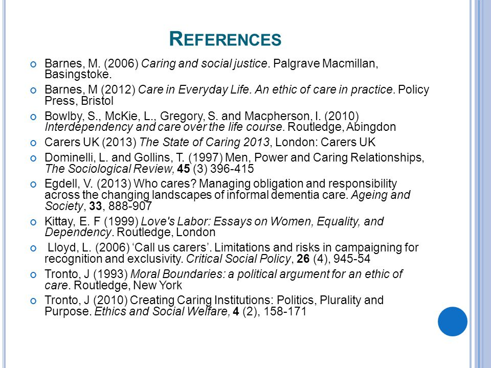 R EFERENCES Barnes, M. (2006) Caring and social justice.