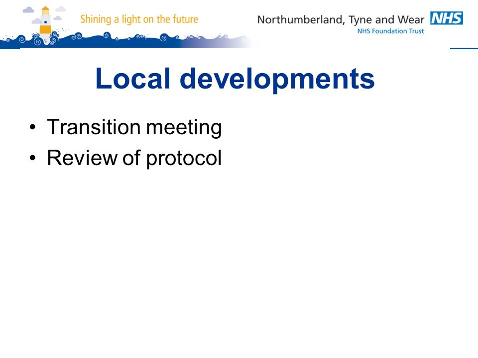 Local developments Transition meeting Review of protocol