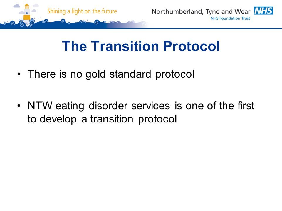 The Transition Protocol There is no gold standard protocol NTW eating disorder services is one of the first to develop a transition protocol