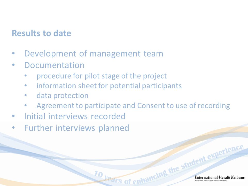 Development of management team Documentation procedure for pilot stage of the project information sheet for potential participants data protection Agreement to participate and Consent to use of recording Initial interviews recorded Further interviews planned Results to date