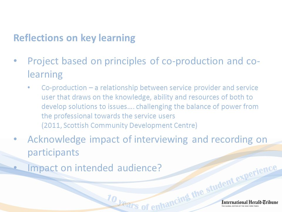 An interesting and thought provoking journey - I have got a lot out of it Being completely outside my comfort zone… have developed a whole new set of skills Challenges of co-production – learning as we go along How long it takes… Feedback from management team members
