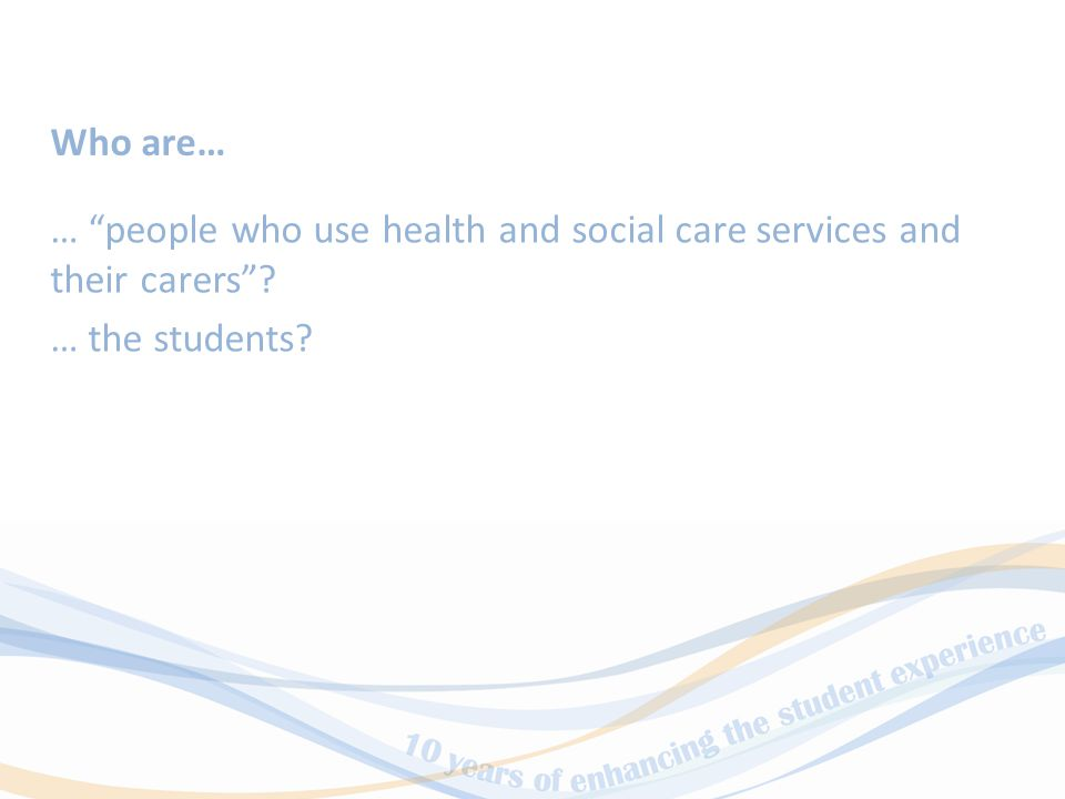 To enhance student learning by provision of podcasts of people who use health and social care services and their carers Aim of the podcast project
