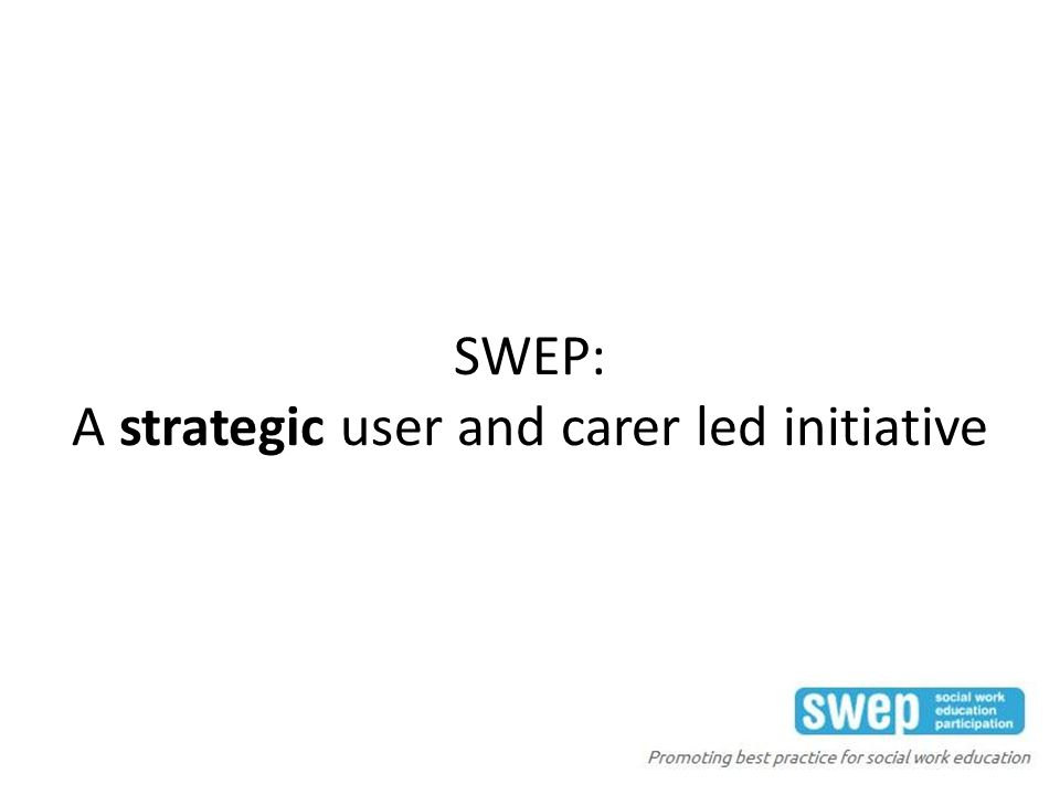 SWEP: A strategic user and carer led initiative