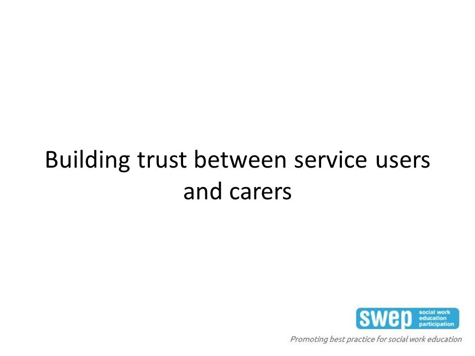 Building trust between service users and carers