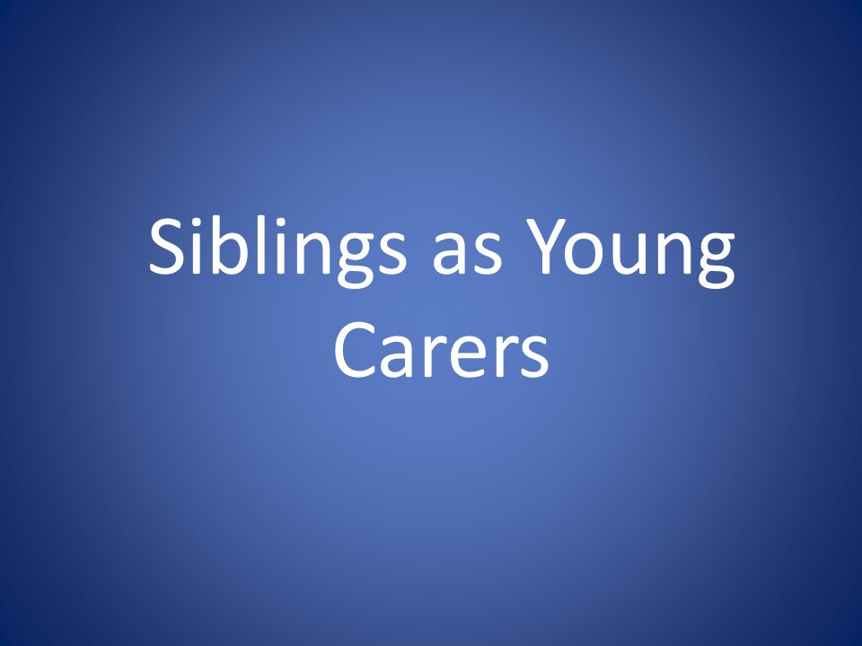 Who are Young Carers Young carers are children or young people under 25 years of age who provide care and support for a family member who has a disability, mental illness, chronic condition, is ageing, or has an alcohol or other drug problem.