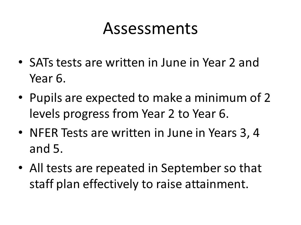Assessments SATs tests are written in June in Year 2 and Year 6.
