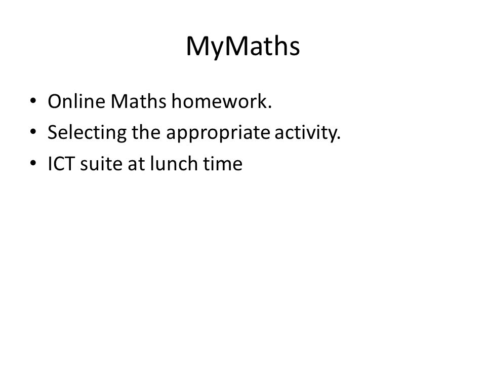 MyMaths Online Maths homework. Selecting the appropriate activity. ICT suite at lunch time