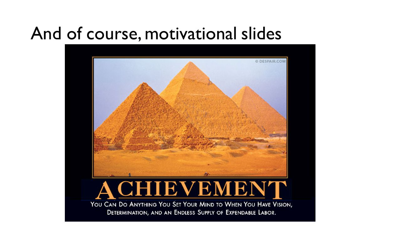 And of course, motivational slides