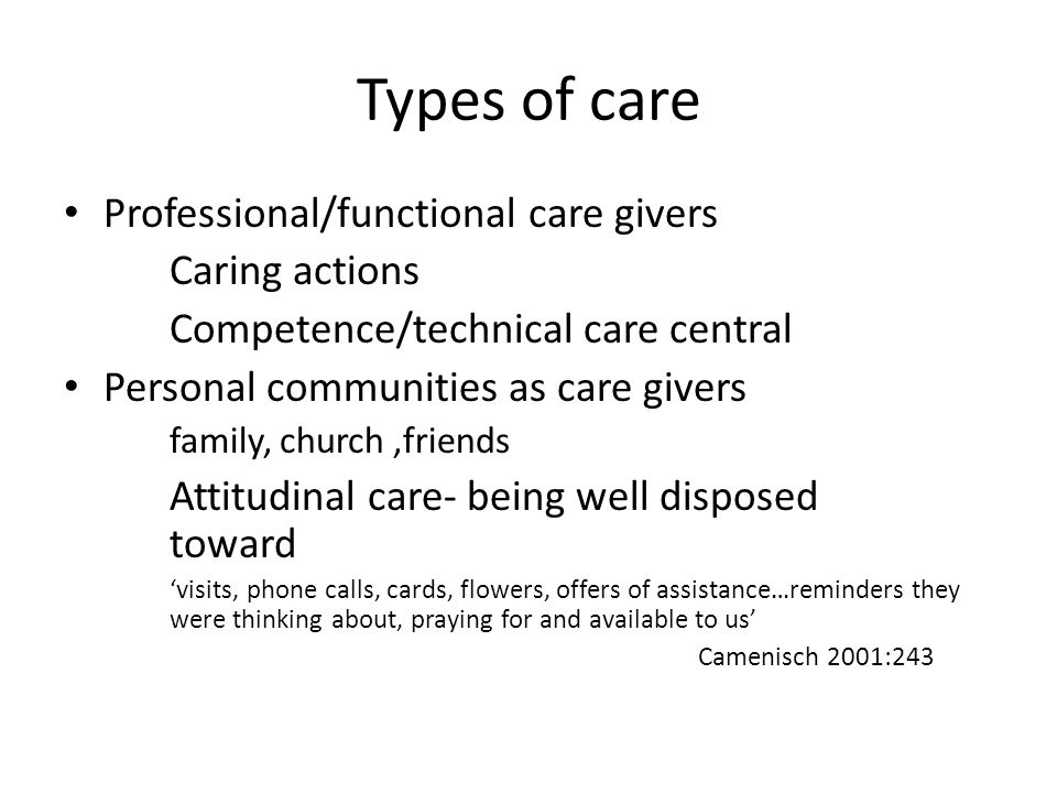 Types of care Professional/functional care givers Caring actions Competence/technical care central Personal communities as care givers family, church,