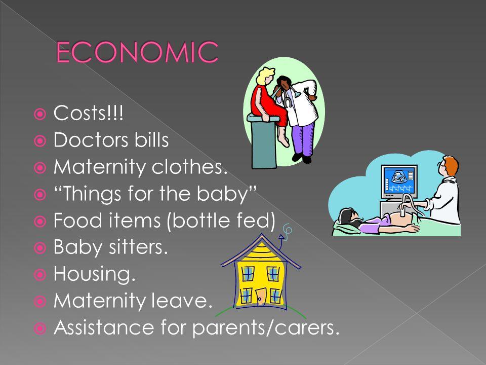  Costs!!.  Doctors bills  Maternity clothes.