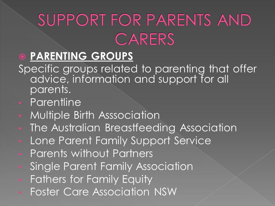  PARENTING GROUPS Specific groups related to parenting that offer advice, information and support for all parents.
