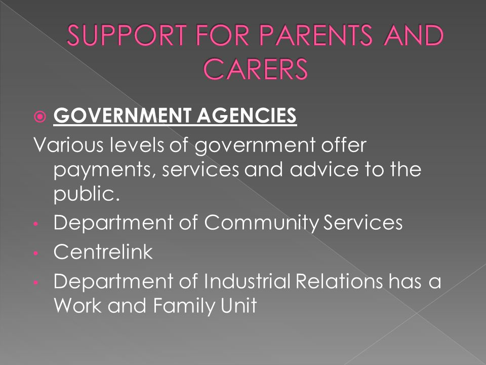  GOVERNMENT AGENCIES Various levels of government offer payments, services and advice to the public.