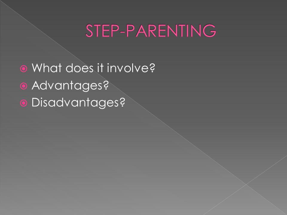  What does it involve?  Advantages?  Disadvantages?