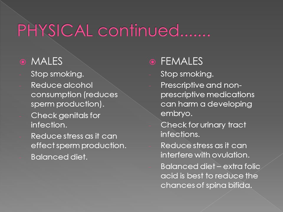  MALES - Stop smoking. - Reduce alcohol consumption (reduces sperm production).