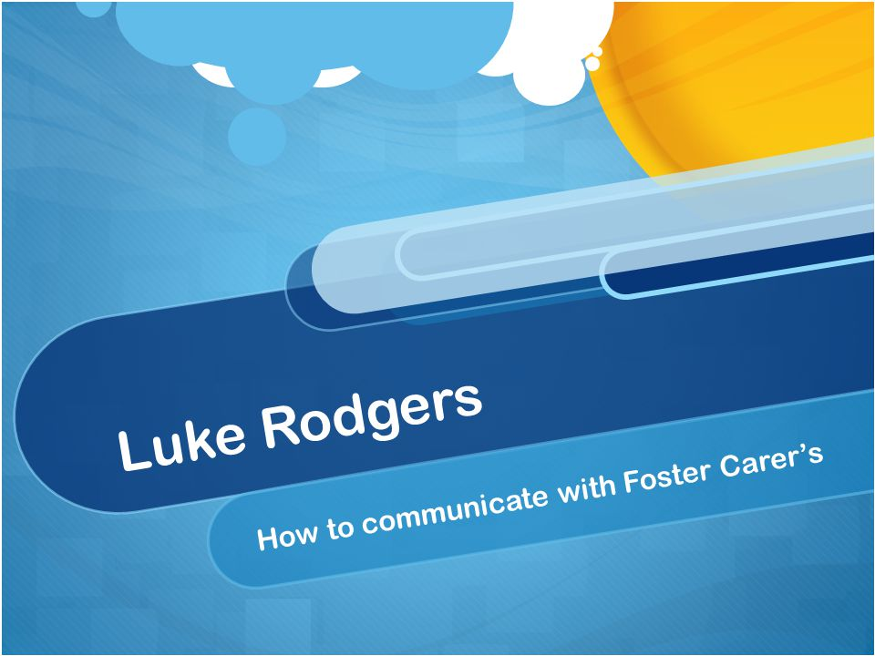 Luke Rodgers How to communicate with Foster Carer's