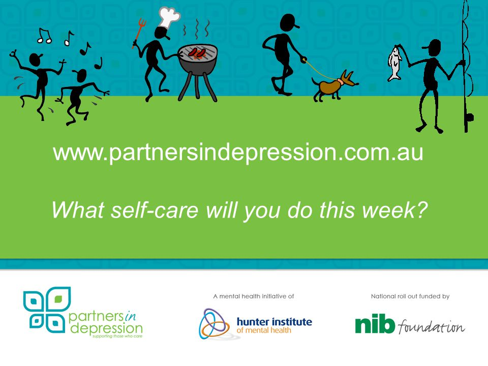 www.partnersindepression.com.au What self-care will you do this week