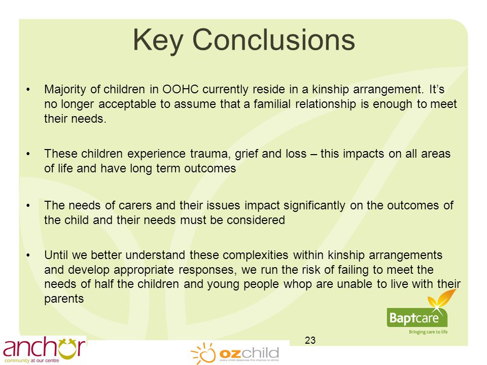 Key Conclusions Majority of children in OOHC currently reside in a kinship arrangement.