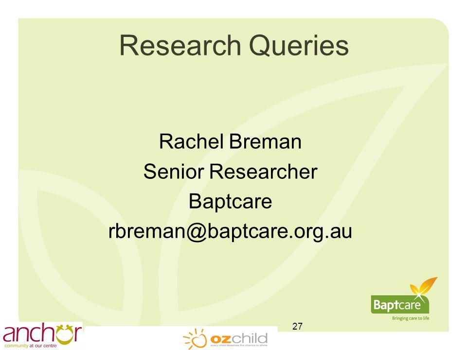Research Queries Rachel Breman Senior Researcher Baptcare rbreman@baptcare.org.au 27