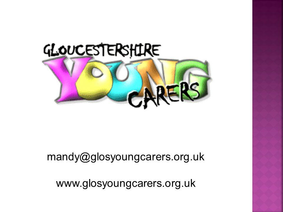 mandy@glosyoungcarers.org.uk www.glosyoungcarers.org.uk