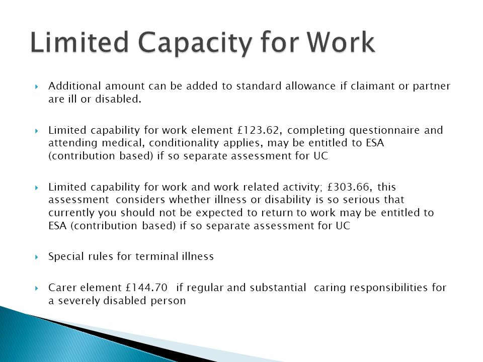 Additional amount can be added to standard allowance if claimant or partner are ill or disabled.