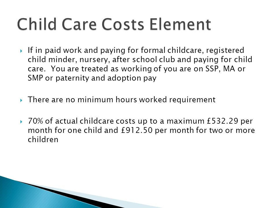  If in paid work and paying for formal childcare, registered child minder, nursery, after school club and paying for child care.