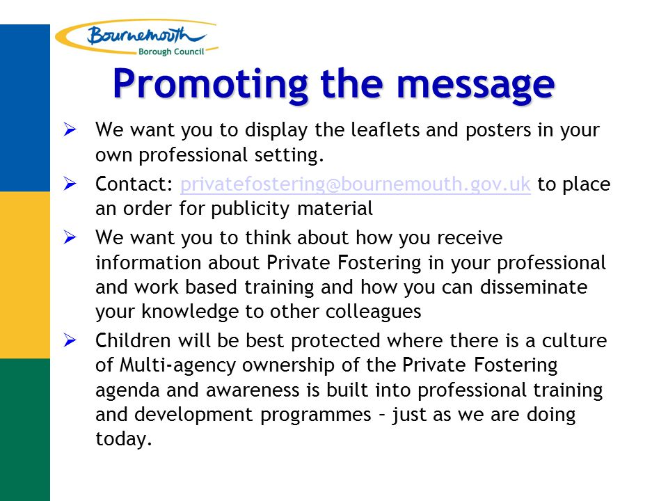 Promoting the message  We want you to display the leaflets and posters in your own professional setting.