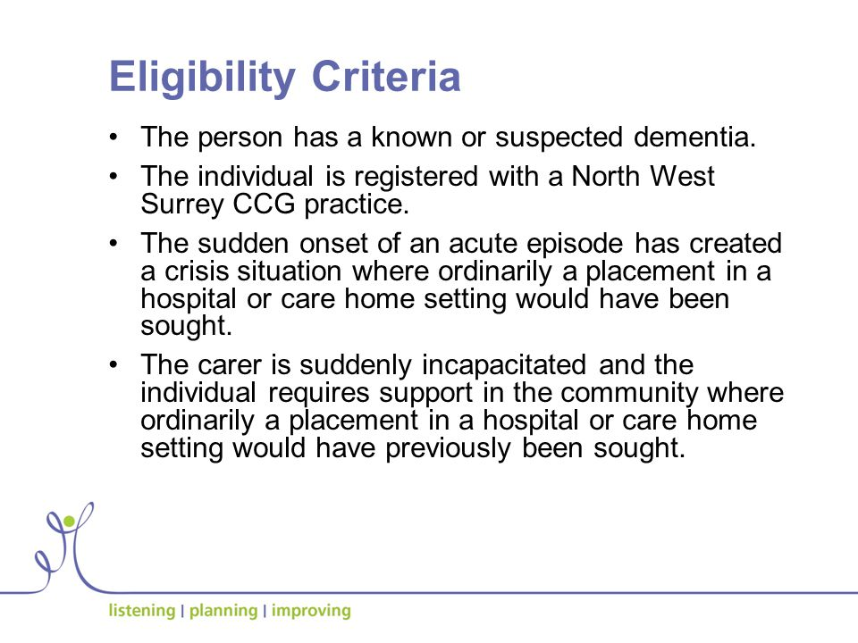 Eligibility Criteria The person has a known or suspected dementia.