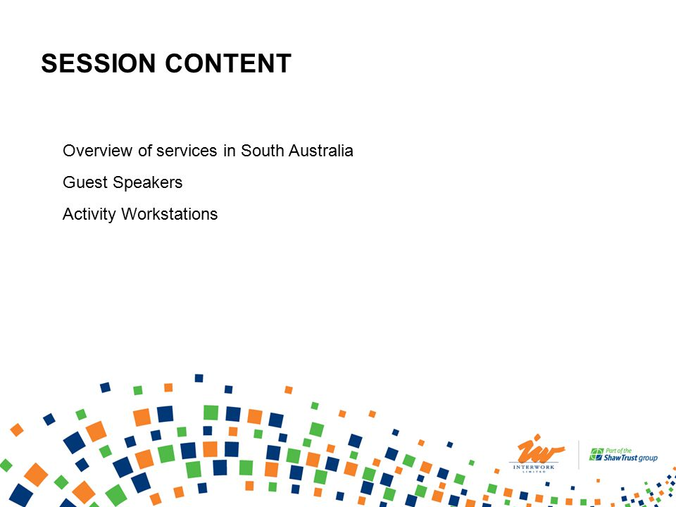 SESSION CONTENT Overview of services in South Australia Guest Speakers Activity Workstations