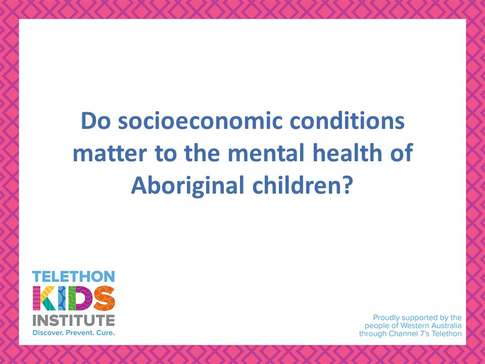 Do socioeconomic conditions matter to the mental health of Aboriginal children?