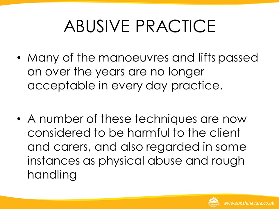 ABUSIVE PRACTICE Many of the manoeuvres and lifts passed on over the years are no longer acceptable in every day practice. A number of these technique