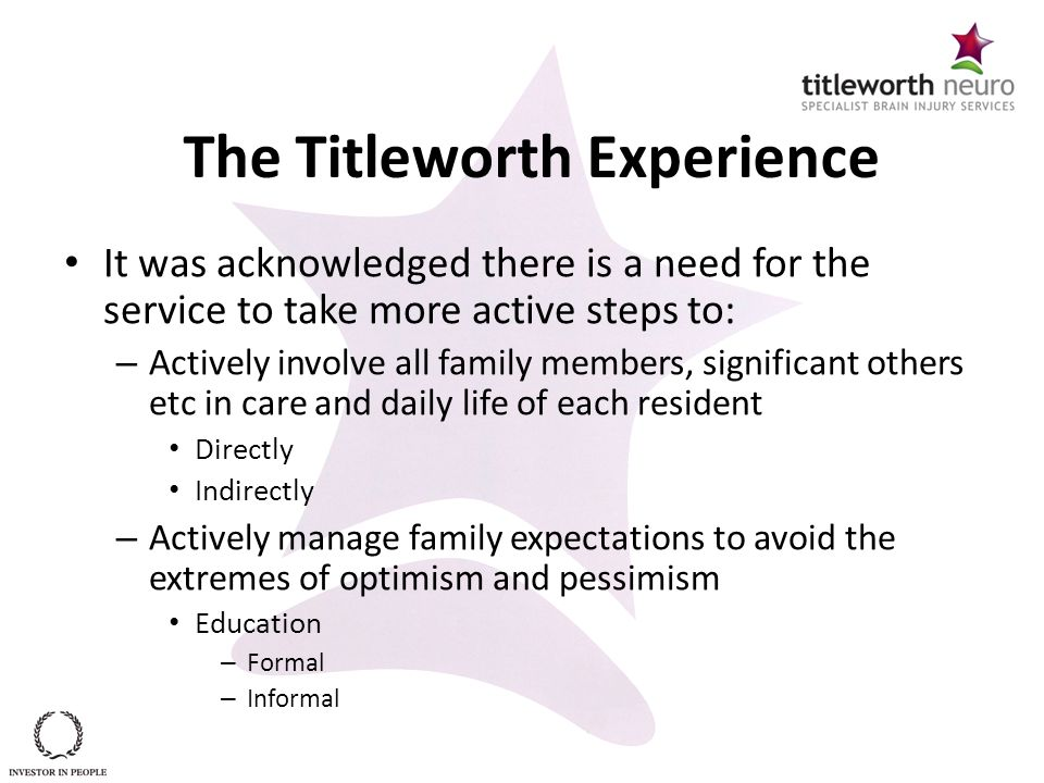 The Titleworth Experience It was acknowledged there is a need for the service to take more active steps to: – Actively involve all family members, sig