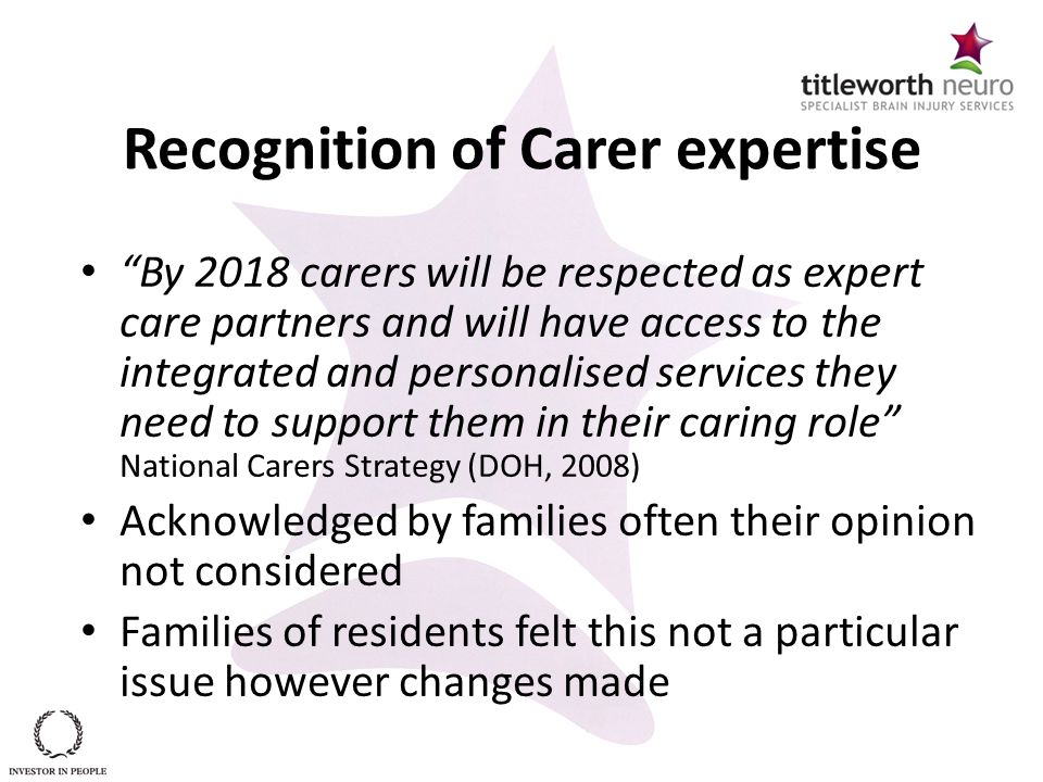 "Recognition of Carer expertise ""By 2018 carers will be respected as expert care partners and will have access to the integrated and personalised servi"
