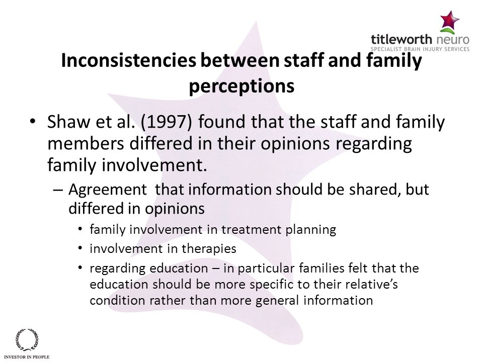 Inconsistencies between staff and family perceptions Shaw et al. (1997) found that the staff and family members differed in their opinions regarding f